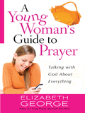 A Young Woman's Guide to Prayer 9780736945004