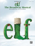 Elf: The Broadway Musical (Vocal Selections from): Christmas Songbook Collection of Piano/Vocal Sheet Music 9780739087428