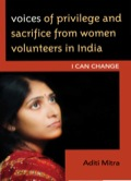 Voices of Privilege and Sacrifice from Women Volunteers in India 9780739138519