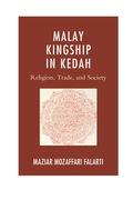 Malay Kingship in Kedah: Religion, Trade, and Society 9780739168431