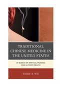 Traditional Chinese Medicine in the United States: In Search of Spiritual Meaning and Ultimate Health 9780739173671