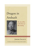 Dragon in Ambush: The Art of War in the Poems of Mao Zedong 9780739177839