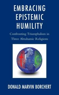 Embracing Epistemic Humility              by             Borchert, Donald