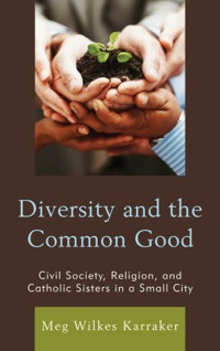 Diversity and the Common Good              by             Karraker, Meg Wilkes