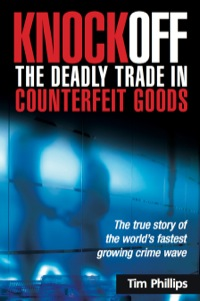 Knockoff: The Deadly Trade in Counterfeit Goods              by             Tim Phillips
