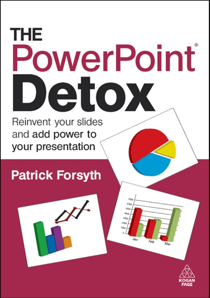 The PowerPoint Detox: Reinvent Your Slides and Add Power to Your Presentation