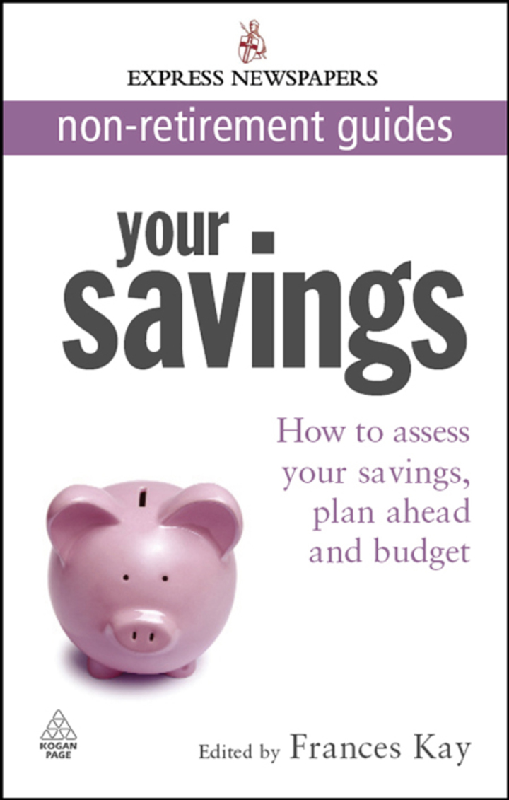 Your Savings: How to Assess Your Savings, Plan Ahead and Budget