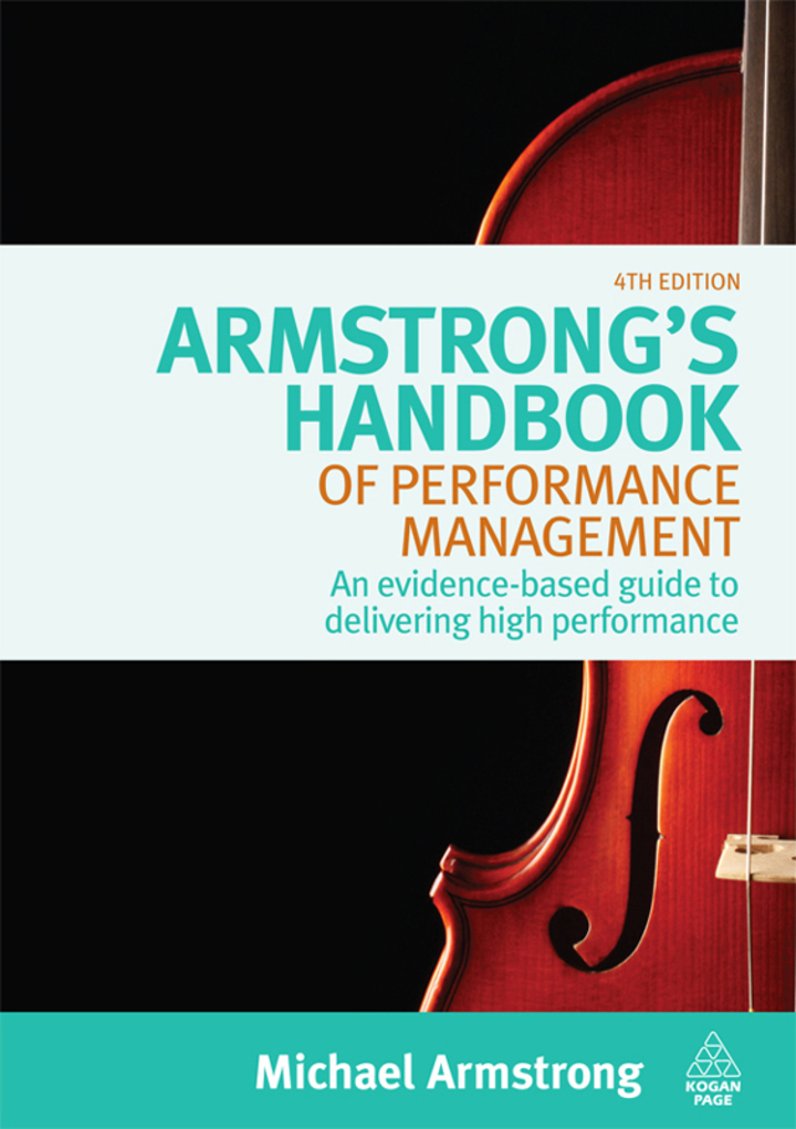 Armstrong's Handbook of Performance Management: An Evidence-Based Guide to Delivering High Performance