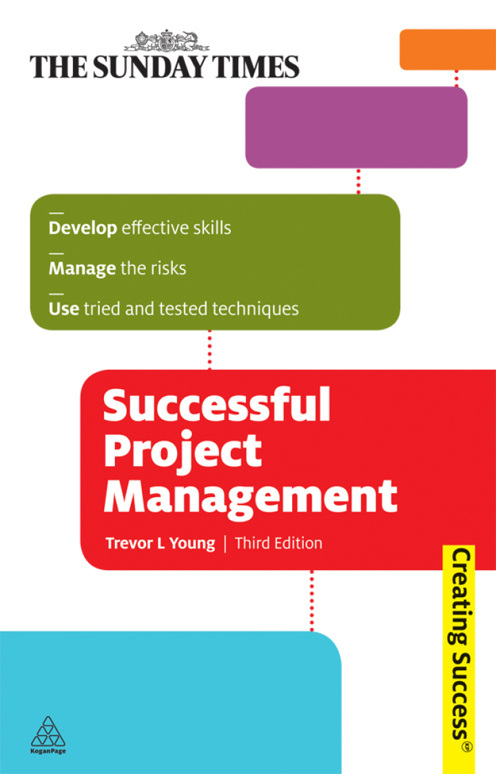Successful Project Management: Apply Tried and Tested Techniques Develop Effective PM Skills and Plan Implement and Evaluate