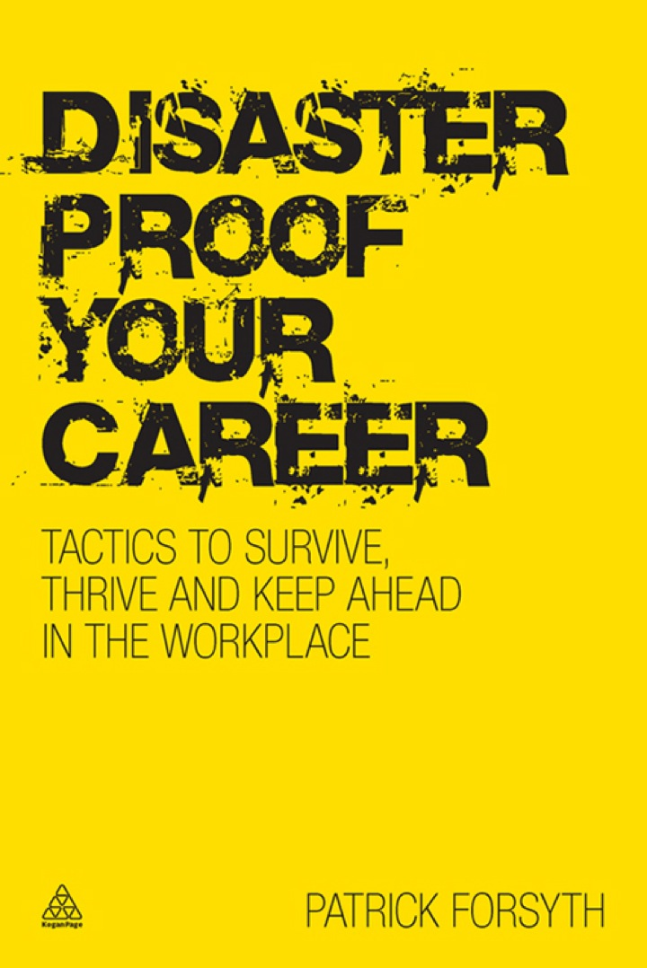 Disaster-proof Your Career: Tactics to Survive, Thrive and Keep Ahead in the Workplace