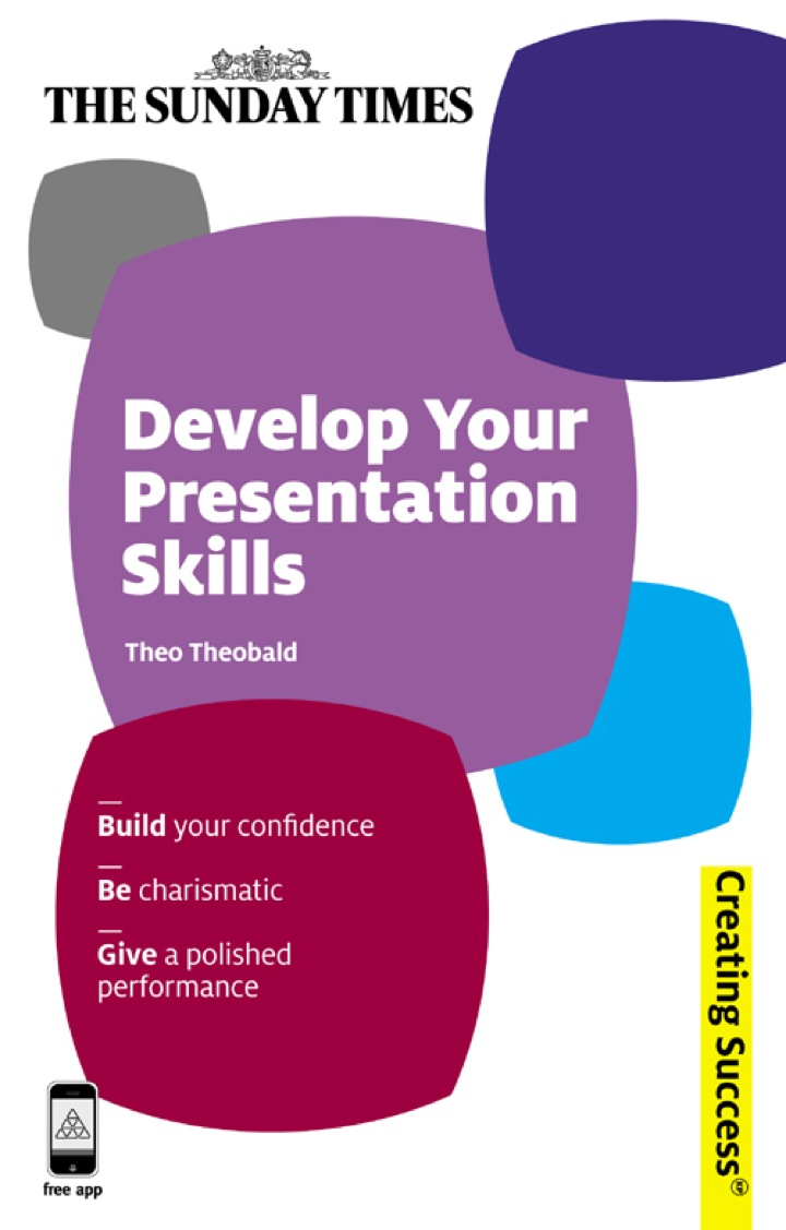Develop Your Presentation Skills: Build Your Confidence; Be Charismatic; Give a Polished Performance