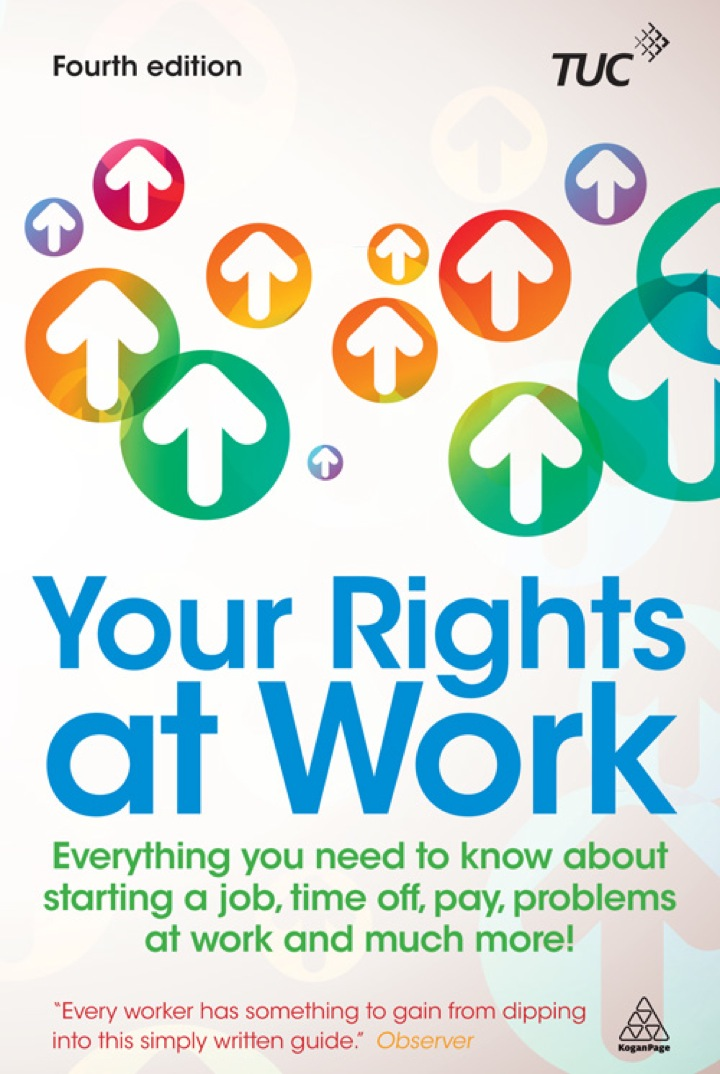 Your Rights at Work: Everything You Need to Know About Starting a Job, Time off, Pay, Problems at Work and Much More!