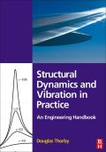 Structural Dynamics and Vibration in Practice: An Engineering Handbook 9780750680028