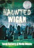 Haunted Wigan 9780752481739