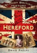 Bloody British History Hereford 9780752482972