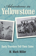 Adventures in Yellowstone: Early Travelers Tell Their Tales 9780762756131