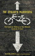 Cyclist's Manifesto: The Case for Riding on Two Wheels Instead of Four 9780762757671