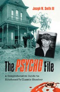 The Psycho File: A Comprehensive Guide to Hitchcock's Classic Shocker 9780786454860