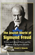 The Jewish World of Sigmund Freud: Essays on Cultural Roots and the Problem of Religious Identity 9780786455898
