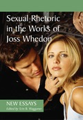 Sexual Rhetoric in the Works of Joss Whedon: New Essays 9780786456918