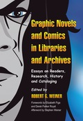 Graphic Novels and Comics in Libraries and Archives: Essays on Readers, Research, History and Cataloging 9780786456932