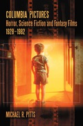 Columbia Pictures Horror, Science Fiction and Fantasy Films, 1928-1982 9780786457663