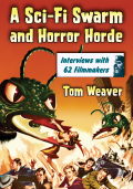 A Sci-Fi Swarm and Horror Horde: Interviews with 62 Filmmakers 9780786458318