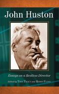 John Huston: Essays on a Restless Director 9780786459933