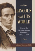Lincoln and His World: Volume 3, The Rise to National Prominence, 1843-1853 9780786461929