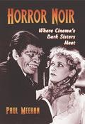 Horror Noir: Where Cinema's Dark Sisters Meet 9780786462193