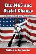 The MC5 and Social Change: A Study in Rock and Revolution 9780786482528