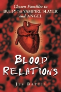 Blood Relations: Chosen Families in Buffy the Vampire Slayer and Angel 9780786483068