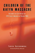Children of the Katyn Massacre: Accounts of Life After the 1940 Soviet Murder of Polish POWs 9780786483761