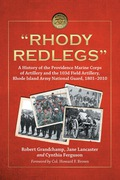 "Rhody Redlegs"""": A History of the Providence Marine Corps of Artillery and the 103d Field Artillery, Rhode Island Army National Guard, 1801-2010"" 9780786485826"