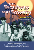 From Broadway to the Bowery: A History and Filmography of the Dead End Kids, Little Tough Guys, East Side Kids and Bowery Boys Films, with Cast Biographies 9780786487424