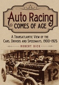 Auto Racing Comes of Age: A Transatlantic View of the Cars, Drivers and Speedways, 1900-1925 9780786488117
