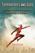 Superheroes and Gods: A Comparative Study from Babylonia to Batman 9780786489299
