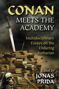 Conan Meets the Academy: Multidisciplinary Essays on the Enduring Barbarian 9780786489893