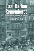 East Harlem Remembered: Oral Histories of Community and Diversity 9780786492541