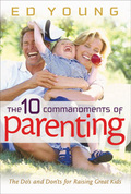 The 10 Commandments of Parenting: The Do's and Don'ts for Raising Great Kids 9780802479891