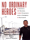 No Ordinary Heroes: 8 Doctors, 30 Nurses, 7,000 Prisoners, And A Category 5 Storm 9780806531632