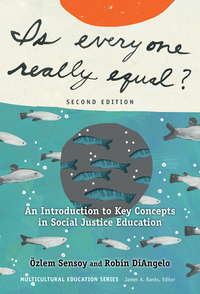 Is Everyone Really Equal?: An Introduction to Key Concepts in Social Justice Education              by             Ozlem Sensoy, Robin DiAngelo