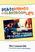 Beats, Rhymes, and Classroom Life: Hip-Hop Pedagogy and the Politics of Identity 9780807776223