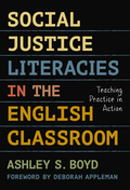 Social Justice Literacies in the English Classroom: Teaching Practice in Action 9780807776629