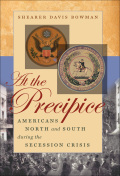 At the Precipice: Americans North and South during the Secession Crisis 9780807895672
