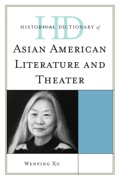 Historical Dictionary of Asian American Literature and Theater 9780810873940