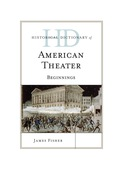 Historical Dictionary of American Theater: Beginnings 9780810878334