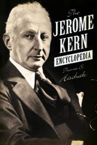 The Jerome Kern Encyclopedia              by             Hischak, Thomas S.