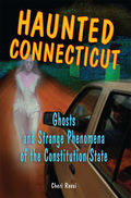 Haunted Connecticut: Ghosts and Strange Phenomena of the Constitution State 9780811740609