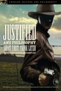 Justified and Philosophy: Shoot First, Think Later 9780812698886